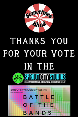 Sometimes Blind in Sprout City Studios Battle of the Bands